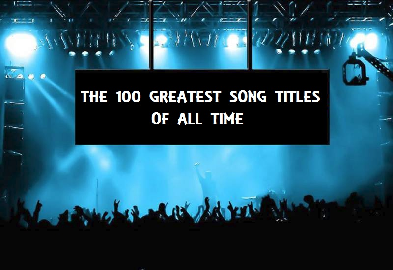 The 100 Greatest Song Titles Of All Time